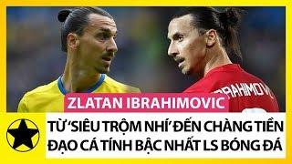 Zlatan Ibrahimovic: Từ 'Siêu Trộm Nhí' Đến Chàng Tiền Đạo Cá Tính Bậc Nhất Lịch Sử Bóng Đá