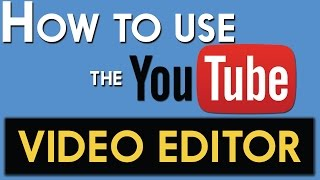 How To Use The Youtube Video Editor