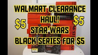 MASSIVE $5 Star Wars Black Series Wal Mart Clearance Toy Hunt Haul!
