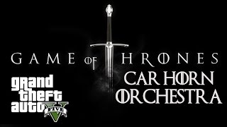 Video Game of Thrones | GTA 5 Car Horn Orchestra