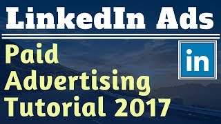 LinkedIn Ads Tutorial For Beginners 2017 - PPC Advertising