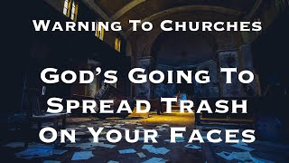 Warning To Churches : God's Going To Spread Trash On Your Faces