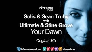 Solis & Sean Truby with Ultimate & Stine Grove - Your Dawn [Infrasonic Pure] OUT NOW!