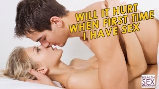Will It Hurt The First Time I Have Sex