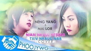 NENG YANG Ft. MAI LOR - Niam Nkauj Ntsuab & Txiv Nraug Nab (Cover)