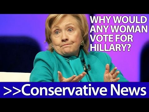 Why Would ANY Woman Vote For Hillary Clinton in 2016? - Conservative News