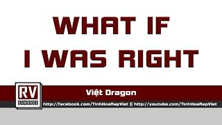 What If I Was Right - Việt Dragon a.k.a SSK