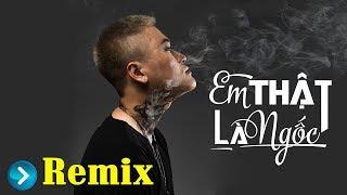 Em Thật Là Ngốc (Remix) - Vũ Duy Khánh (#ETLN)