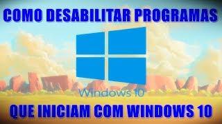 COMO DESABILITAR PROGRAMAS QUE INICIAM COM O WINDOWS XP, VISTA, 7, 8 E 10