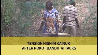 Tension high in Kainuk after Pokot bandit attacks