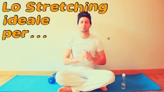 Lo stretching ideale per.....