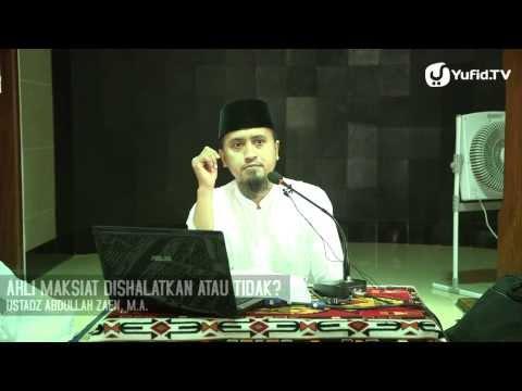 Kajian Islam: Apakah Pelaku Maksiat Ketika Meninggal Di Sholatkan? - Ustadz Abdullah Zaen, MA