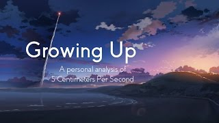 Growing Up | A Personal Analysis of 5 Centimeters Per Second