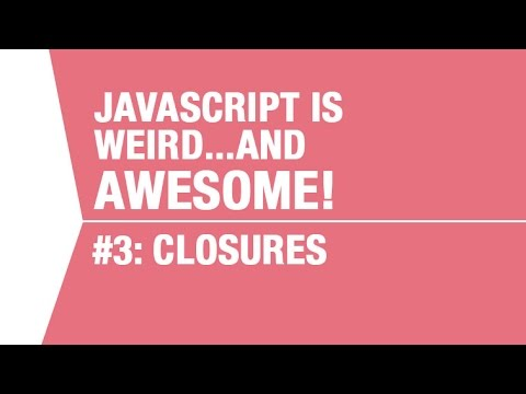 Javascript Closures Tutorial - What makes Javascript Weird...and Awesome Pt 3