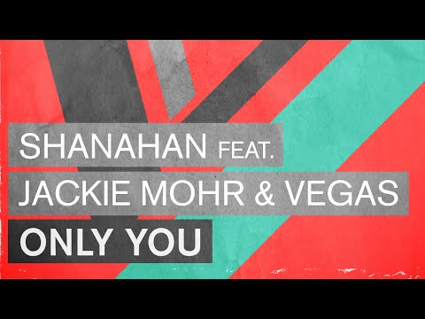 Shanahan feat. Jackie Mohr & Vegas - Only You (Radio Edit)