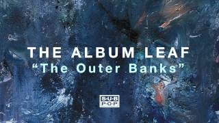 The Album Leaf - The Outer Banks