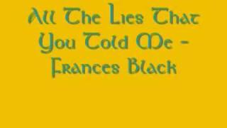 Watch Frances Black All The Lies That You Told Me video