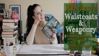 REVIEW: Waistcoats & Weaponry (Finishing School #3)