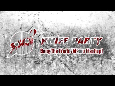 Knife Party vs. Skrillex - Bang The World (Maluu Mashup) Music Videos