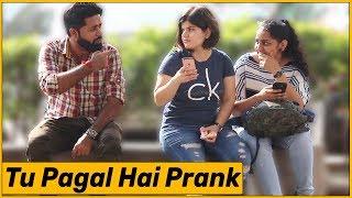 Tu to Pagal Hai Prank on Girls - Ft. Sunny Aryaa   The HunGama Films