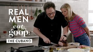 Jon Favreau and Gwyneth Paltrow | Real Men Eat goop: The Cubano | goop