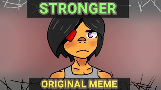 *Stronger* ((ORIGINAL ANIMATION MEME))