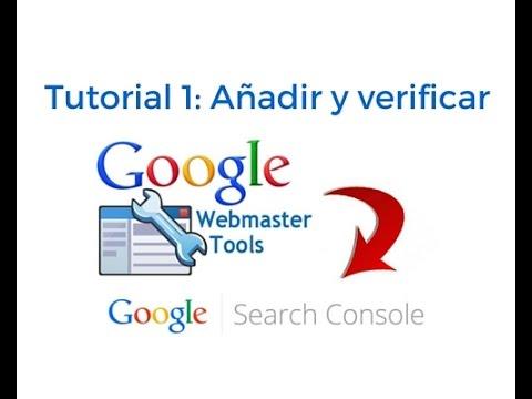 Tutorial 1: Google Webmaster Tools - Search Console: para qué sirve, cómo añadir y verificar una web