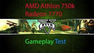 Grand Theft Auto 5 AMD Athlon 750k+Radeon 7770 Gameplay Test