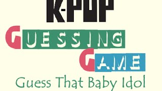 KPOP GUESSING GAME - Guess that idol from the childhood photo