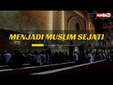 Ceramah Agama Islam: Menjadi Muslim Sejati (Ustadz Badrusalam, Lc.)