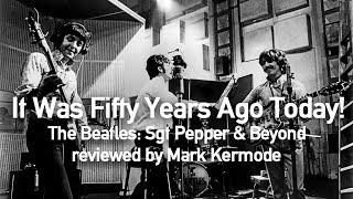 It Was Fifty Years Ago Today! The Beatles: Sgt Pepper & Beyond reviewed by Mark Kermode