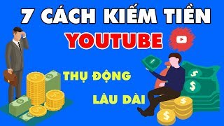 7 Cách Kiếm Tiền Với Youtube Có Thể Bạn Chưa Biết