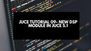 Juce Tutorial 09- New DSP Module in Juce 5.1