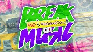 BREAK MUSIC | RAP & REGGAETON #1