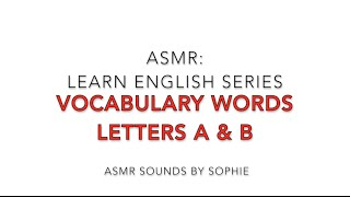 ASMR: Learn English - vocabulary words staring with letters A & B (soft talking, female voice)