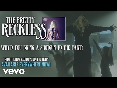 The Pretty Reckless - Why'd You Bring a Shotgun to the Party (audio) Music Videos