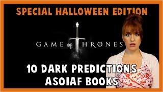 10 Dark Predictions (ASOIAF BOOKS)