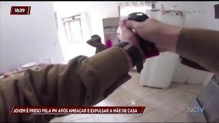 Jovem é preso pela polícia após ameaçar e expulsar a mãe de casa, em Blumenau