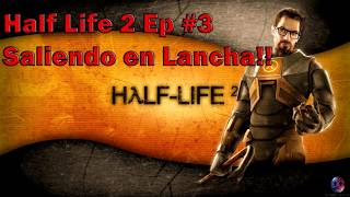 Half Life Ep #3 Saliendo en lancha