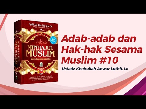 Adab-Adab Dan Hak-Hak Sesama Muslim #10 - Ustadz Khairullah Anwar Luthfi, Lc