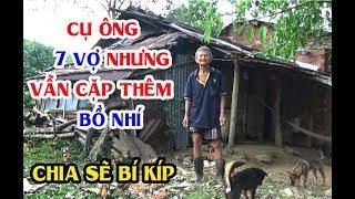 Gặp Cụ Ông Gần 90 Tuổi Có 7 Vợ Nhưng Vẫn Đang Cặp Thêm Bồ Nhí Ở Quảng Nam