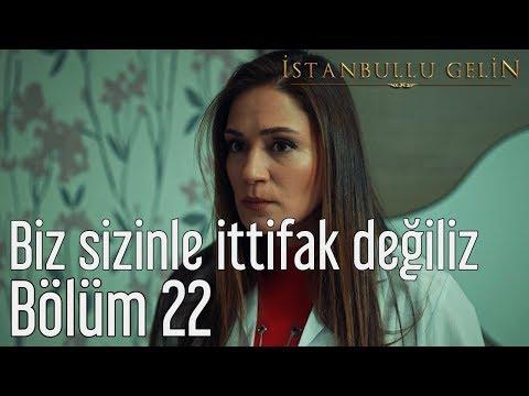 İstanbullu Gelin 22. Bölüm - Biz Sizinle İttifak Değiliz