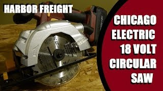 Harbor Freight Chicago Electric 18 Volt Circular Saw Review
