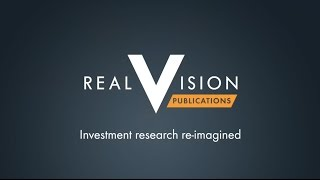 Real Vision Publications - Investment research re-imagined