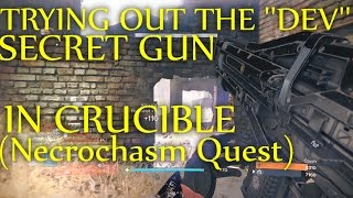 Destiny - Trying Out The ''Developer'' or ''Secret'' Glitched Gun In Crucible (Necrochasm Quest)
