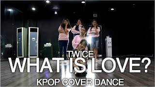 [K-POP COVER DANCE] 트와이스(TWICE) - WHAT IS LOVE