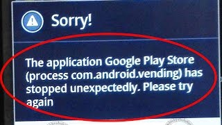 Fix The application Google play store(process com.android.vending) has stopped unexpectedly