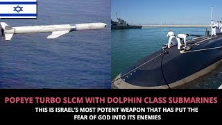 ISRAEL'S MOST POTENT WEAPON-POPEYE TURBO SLCM WITH DOLPHIN CLASS SUBMARINES
