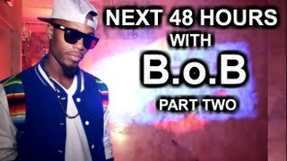 Next 48 Hours With B.o.B (Part 2)