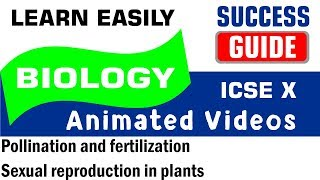 ICSE IX BIOLOGY Pollination and fertilization-5- Sexual reproduction in plants by Success Guide